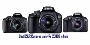Best DSLR Cameras under Rs 25000 in India