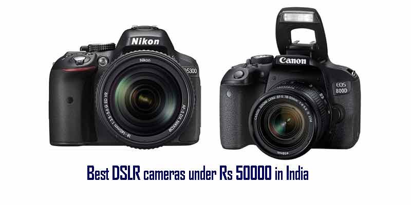 Best DSLR cameras under Rs 50000 in India